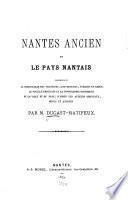Nantes ancien et le pays nantais: comprenant la chronologie des seigneurs ... la topographie historique ...
