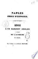 Naples selon l'histoire. Réponse a un baronet anglais a l'Égard de l'Autriche en Italie. Par l'auteur de l'Italie militaire