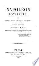 Napoléon Bonaparte, ou Trente ans de l'histoire de France