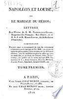Napoléon et Louise, ou le mariage du héros, lettres sur l'union de S. M. Napoléon le Grand,... et de S. A. I. et R. Marie-Louise,... contenant un recit exact et circostancié de tous les événements ... [Par P.-D. Lemazurier.]