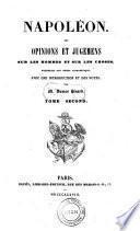 Napoleon, ses opinions et jugemens sur les hommes et sur les choses, recueillis par ordre alphabetique avec une introduction