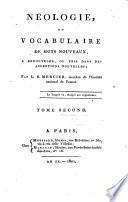 Néologie, ou Vocabulaire de mots nouveaux, a renouveler, ou pris dans des acceptions nouvelles; par L.S. Mercier ... Tome premier [-second]