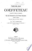 Nicolas Coeffeteau, dominicain, évèque de Marseille, un des fondateurs de la prose française (1574-1623). Ouvrage orné d'un beau portrait