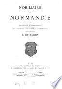 Nobiliaire de Normandie, publ. par une société de généalogistes sous la direction de E. de Magny