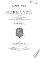 Nobiliaire de Normandie, publié par une société de généalogistes, avec le concours des principales familles nobles de la province, sous la direction de E. de Magny