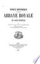 Notice historique sur l'ancienne Abbaye Royale de Saint-Arnould