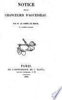 Notice sur le chancelier d'Aguesseau par M. le comte de Ségur
