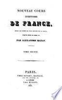 Nouveau cours d'histoire de France, depuis les temps les plus reculés de la Gaule, jusqu'au règne de Henri IV