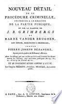 Nouveau détail de la procédure criminelle, instruite à la requête de la partie publique, et sur la plainte de J. B. Grimbergs et Barbe vander Brughen, ... contre Pierre-Joseph Dézangré, ...