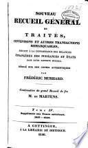 Nouveau recueil général de traités, conventions et autres transactions remarquables, servant à la connaissance des relations étrangères des puissances et états dans leurs rapports mutuels