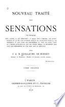 Nouveau traité des sensations ouvrage dans lequel il est démontré: 10 quels sont l'origine, les attributions et le but des diverses espèces de sensations dans la vie générale