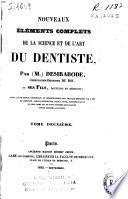 Nouveaux éléments complets de la science et de l'art du dentiste théorique et practique de l'art du dentiste