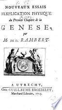 Nouveaux Essais d'explication physique du premier chapitre de la Genèse [With the text.] Lat. & Fr