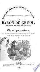Nouveaux mémoires secrets et inédits, historiques, politiques, anecdotiques et littéraires du B. de Grimm