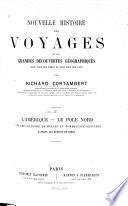 Nouvelle histoire des voyages et des grandes découvertes géographiques dans tous les temps et dans tous les pays