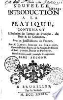 Nouvelle introduction à la pratique, contenant l'explication des principaux termes de pratique et de coutume