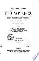 Nouvelles annales des voyages, de la geographie et de l'histoire, ou recueil des relations ... ou collection des voyages nouveaux ... publiees par MM. J.B. Eyries et Malte-Brun