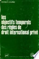 Objectifs temporels des règles de droit international privé (Les)