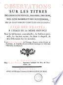 Observations sur les titres des droits de justice, des fiefs, des cens, des gens mariés et des successions, de la coutume du comté de Bourgogne ; avec des traités à l'usage de la même province sur les institutions contractuelles, la puissance paternelle, les sociétés tacites, les baux à chepteil, & une dissertation sur les incendies