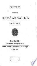 Oeuvres complètes de M. Arnault. Théatre