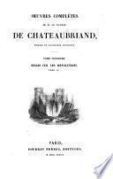 Oeuvres complètes de m. le vicomte de Chateaubriand: Essais sur les révolutions