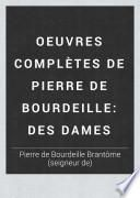 Oeuvres complètes de Pierre de Bourdeille: Des dames