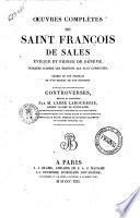 Oeuvres complètes de Saint Francois de Sales éveque et prince de Genève. Publiées d'apreès les éditions les plus correctes. Ornées de soin portrait et d'un modéle de son écriture