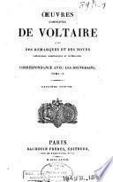Oeuvres complètes de Voltaire avec des remarques et des notes historiques, scientifiques et littéraires ...: Correspondance avec les souverains. 1828