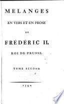 Oeuvres complettes de Frédéric II, roi de Prusse: Melanges en vers et en prose