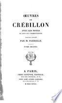 OEuvres de Crébillon, avec les notes de tous les commentateurs