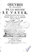 Oeuvres de Francois de la Mothe - Le Vayer - Tome IV partie II