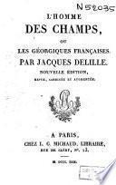 Oeuvres de Jacques Delille: L'homme des champs, ou Les georgiques françaises
