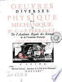 Oeuvres diverses de physique et de mechanique, de mrs. C. & P. Perrault ... divisées en deux volumes. Volume premier (-second)