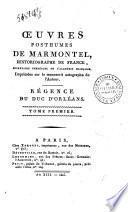 Oeuvres Posthumes De Marmontel, Historiographe de France, secrétaire perpétuel de l'Academie Française. Imprimées sur le manuscrit autographe de l'Auteur. Régence du duc d'Orléans. Tome premier -second