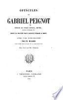 Opuscules de Gabriel Peignot extraits de diver journaux, revues, recueils littéraires, etc., dont il n'a été fait aucun tirage a part avec une introduction par Ph. Milsand