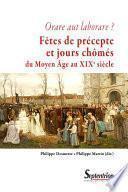Orare aut laborare ? Fêtes de précepte et jours chômés du Moyen Âge au début du xixe siècle