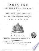 Origine de tous les cultes, ou Religion universelle. Par Dupuis, citoyen François. Tome premier [-troisieme]