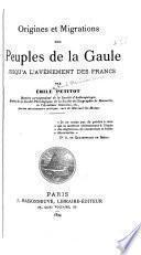 Origines et migrations des peuples de la Gaule jusqu'à l'avènement des Francs