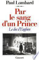 Par le sang d'un prince - le duc d'Enghien