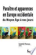 Paraître et apparences en Europe occidentale du Moyen Âge à nos jours