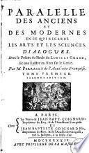 Paralelle des anciens et des modernes, en ce qui regarde les arts et les sciences. Dialogues. Avec le Poëme du Siècle de Louis le Grand, et une épistre en vers sur le génie