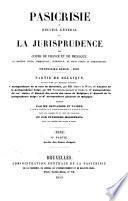 Pasicrisie, ou, Recueil général de la jurisprudence des cours de France et de Belgique ...