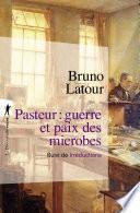 Pasteur : guerre et paix des microbes, suivi deIrréductions