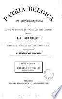 Patria Belgica, encyclopédie nationale ou exposé méthodique de toutes les connaissances relatives à la Belgique, publ. sous la direction de m. E. van Bemmel