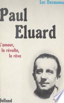Paul Éluard : l'amour, la révolte, le rêve