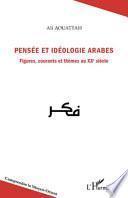 Pensée et idéologie arabes. Figures, courants et thèmes au XXe siècle