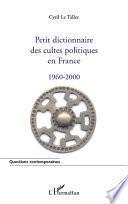 Petit dictionnaire des cultes politiques en France 1960-2000