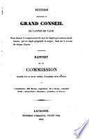 Pétition présentée au Grand Conseil du canton de Vaud, pour obtenir le remplacement de tous les impôts qui existent actuellement, par un impôt progressif et unique, basé sur le revenu de chaque citoyen. Rapport de la commision chargée par le Grand Conseil d'examiner cette pétition