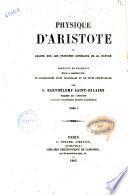 Physique d'Aristote, ou Leçons sur les principes gènèraux de la nature traduite en français pour la première fois et accompagnèe d'une paraphrase et de notes perpètuelles par J. Barthèlemy Saint-Hilaire