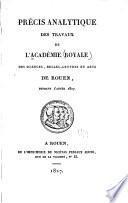Précis analytique des travaux de l'Académie des sciences. belles-lettres et arts de Rouen
